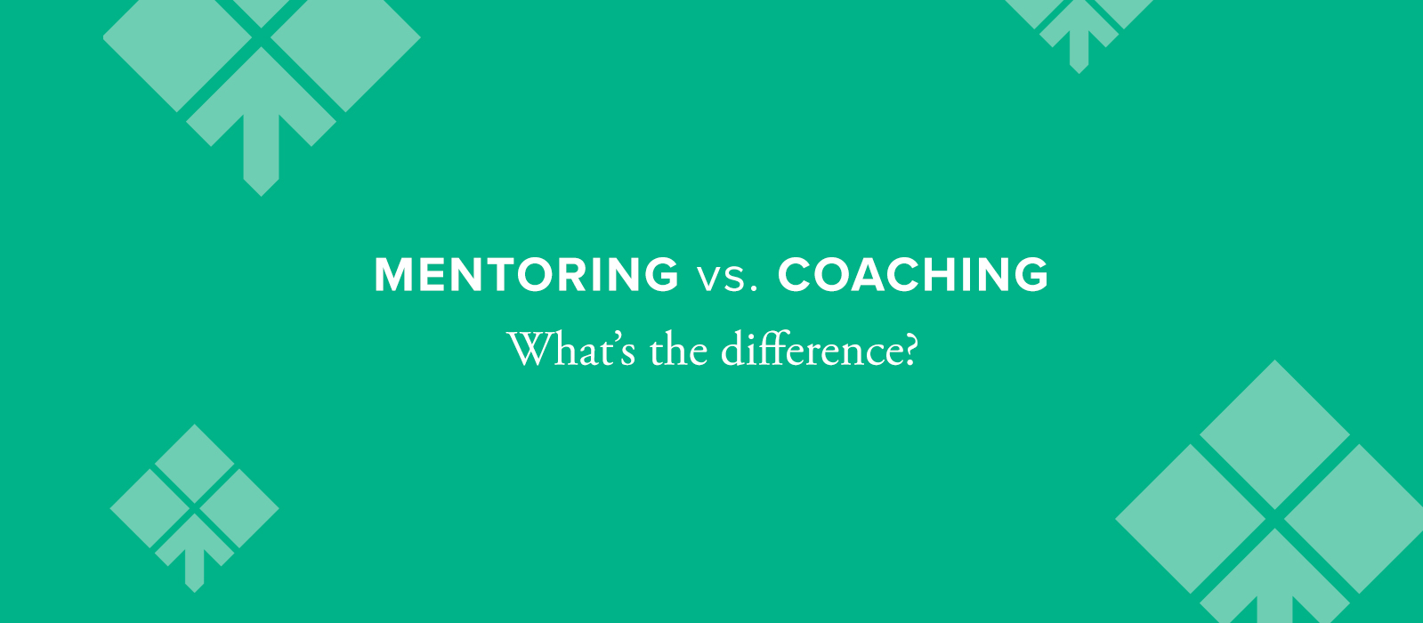 """A type-based graphic with the words """"Mentoring vs. Coaching: What's the Difference?"""""""