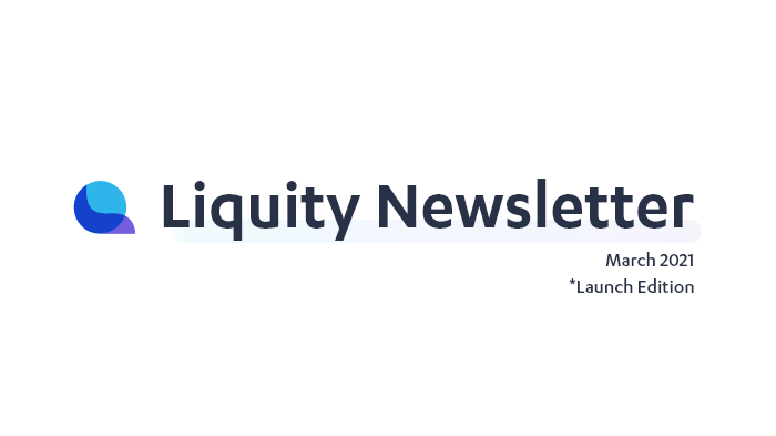 Liquity Newsletter — March 2021, Launch Edition