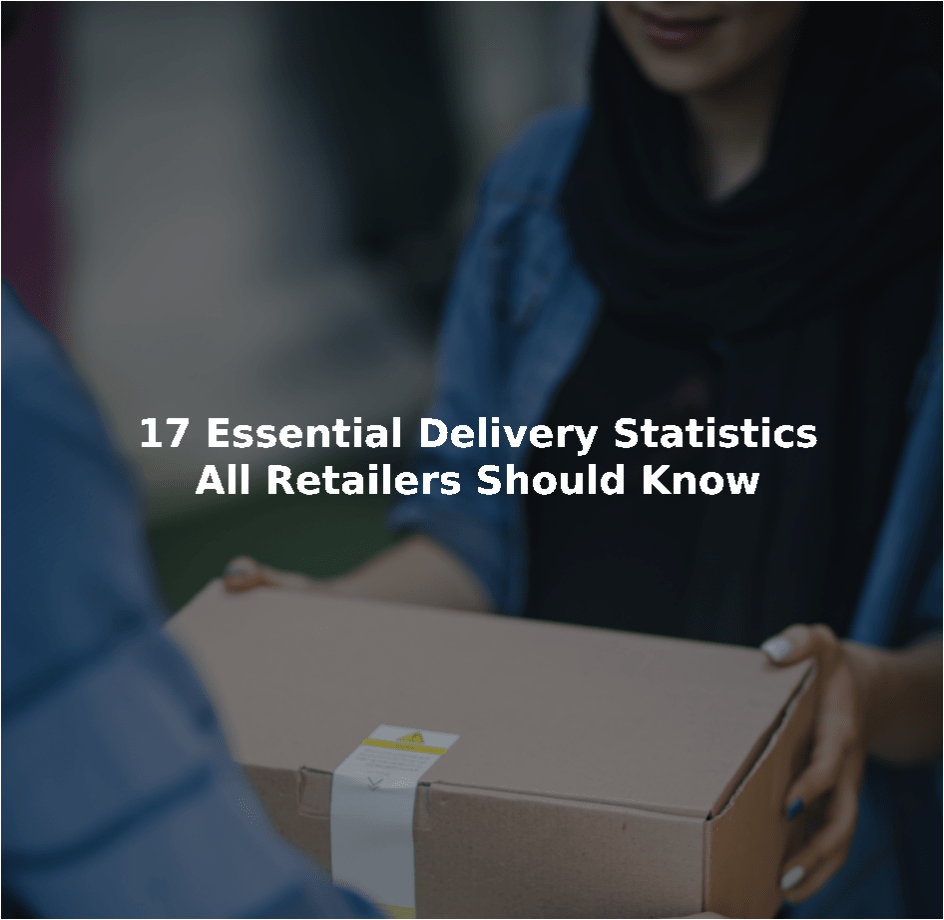 17 Essential delivery statistics all retailers should know Blog