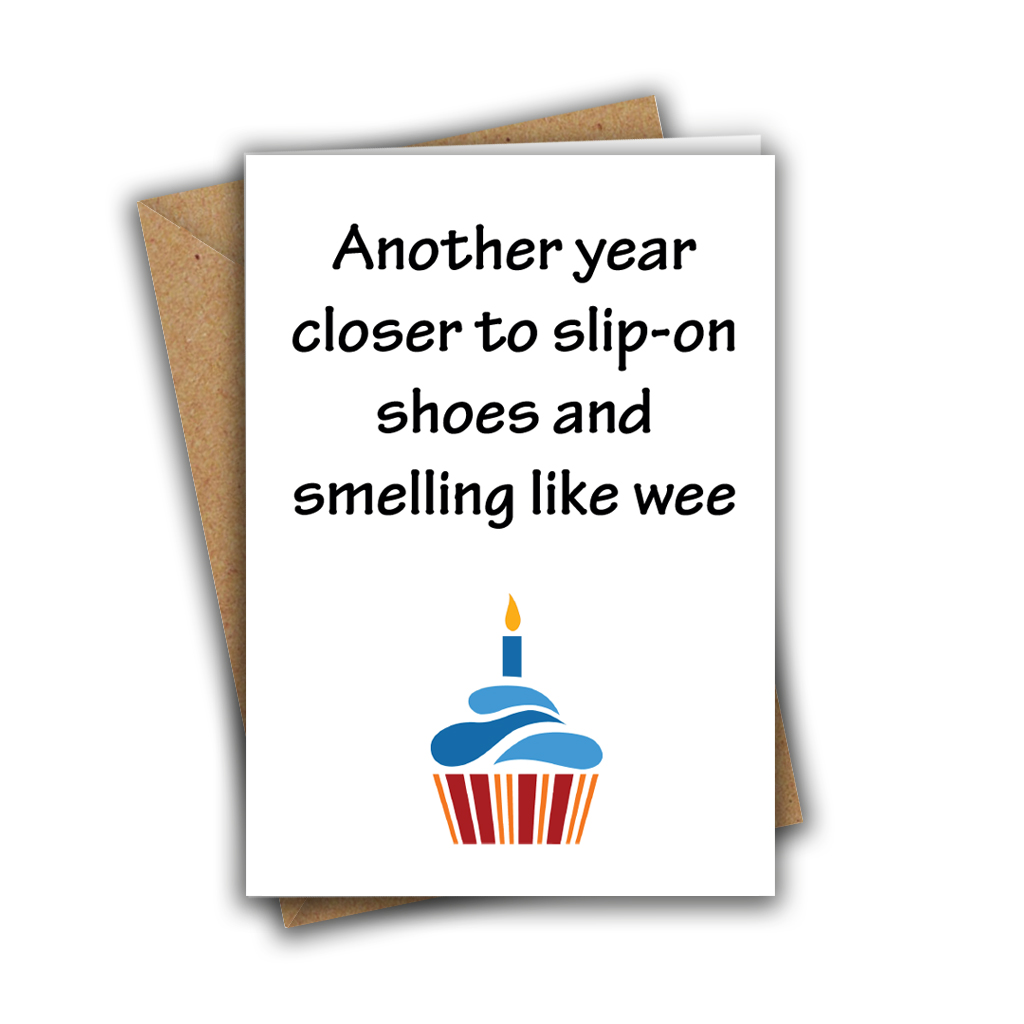 Another Year Closer to Slip On Shoes & Smelling Like Wee Funny Rude Birthday Greeting Card