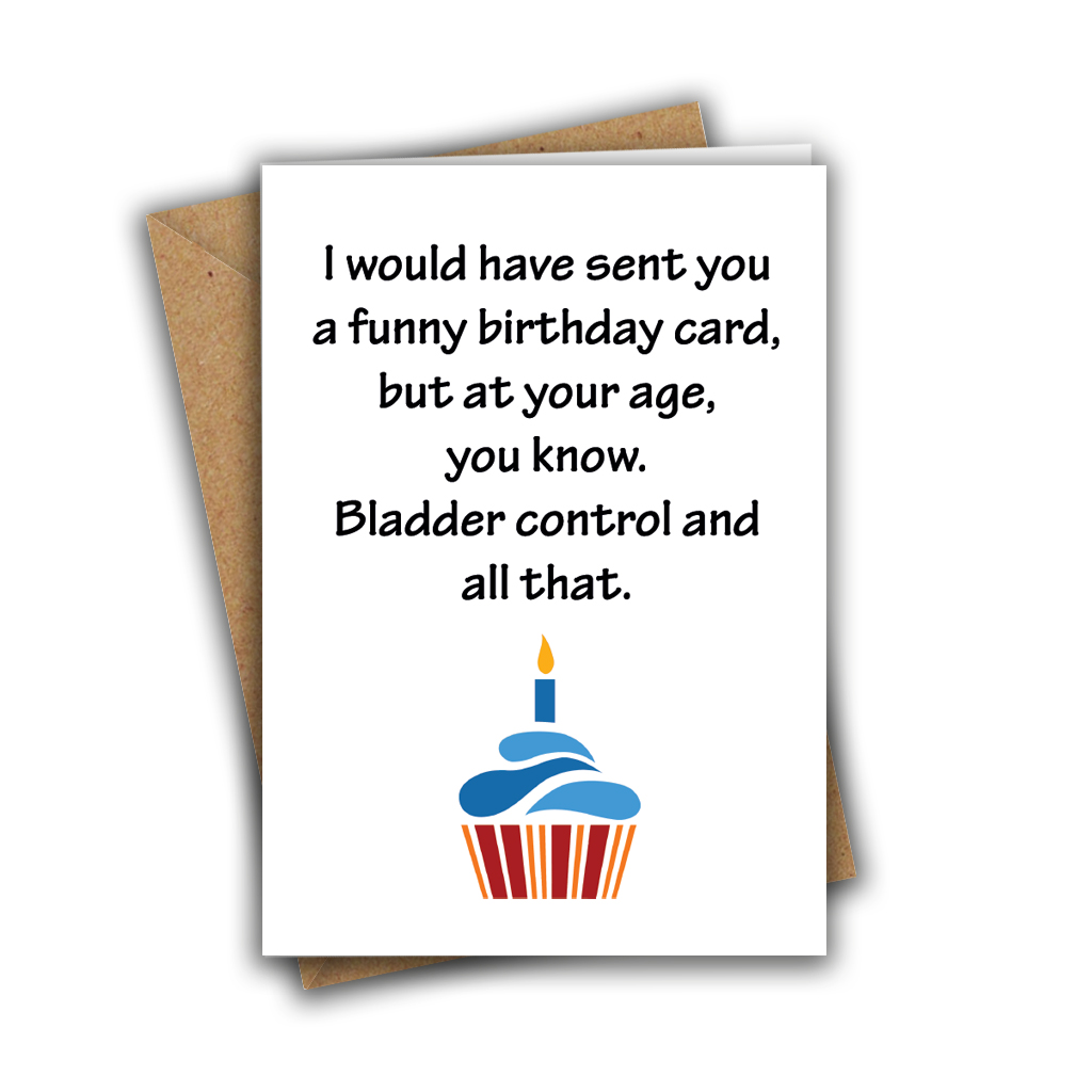 I Would Have Sent You A Funny Birthday Card, But at Your Age, Bladder Control and All That Funny Rude Birthday Recycled Greeting Card