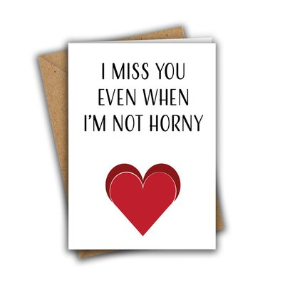 I Miss You Even When I'm Not Horny Funny Rude Valentine's Day Recycled Greeting Card