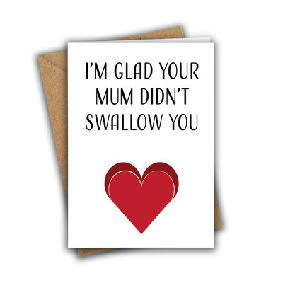 I'm Glad Your Mum Didn't Swallow You Funny Rude Valentine's Day Recycled Greeting Card