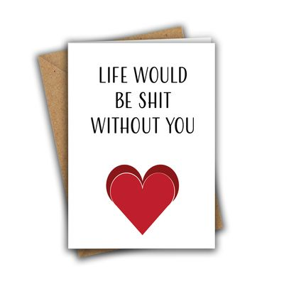 Life Would Be Shit Without You Funny Rude Valentine's Day Recycled Greeting Card