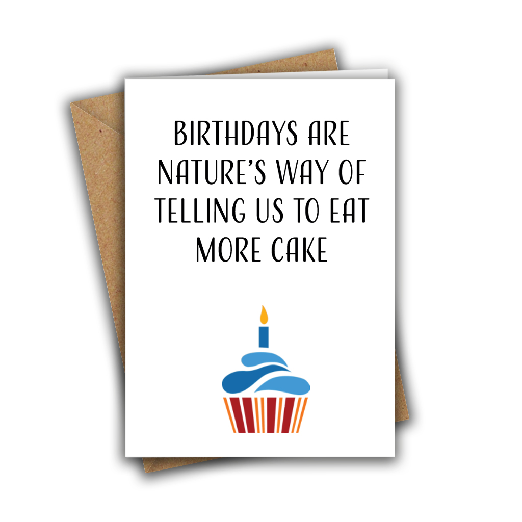 Birthdays Are Nature's Way Of Telling Us To Eat More Cake Funny Rude A5 Birthday Card