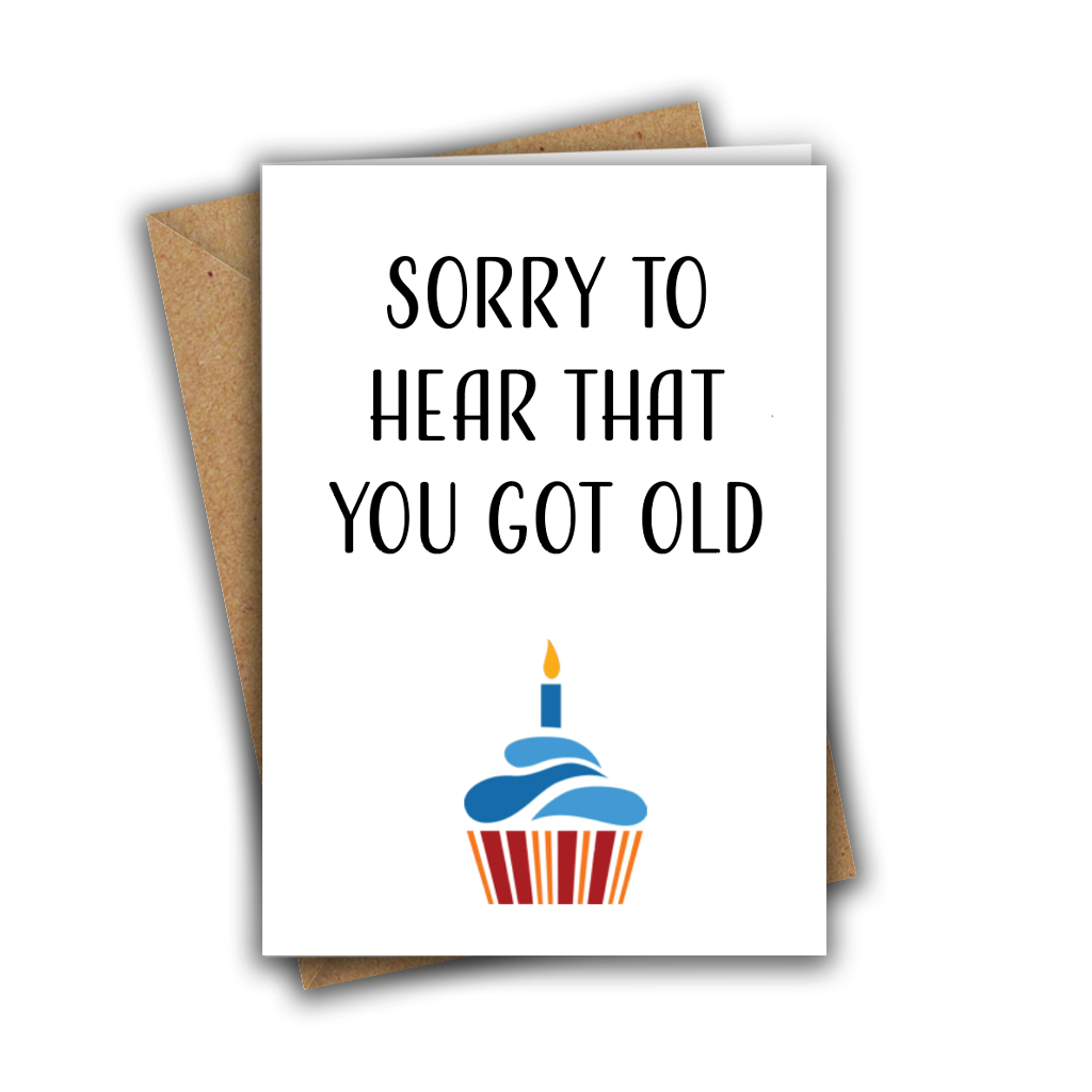 Sorry To Hear That You Got Old Funny Rude A5 Birthday Card