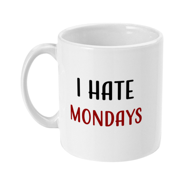 I Hate Mondays 11oz Mug