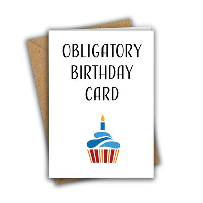 Obligatory Birthday Card Funny Sarcastic A5 Birthday Card
