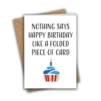 Nothing Says Happy Birthday Like a Folded Piece of Card Sarcastic Funny Rude A5 Birthday Card
