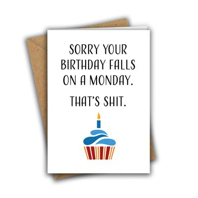 Sorry Your Birthday Falls on a Monday, That's Shit Funny Rude A5 Birthday Card