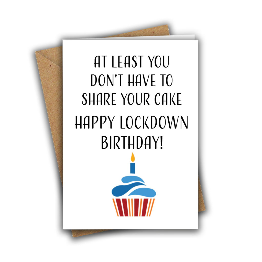 At Least You Don't Have To Share Your Cake Lockdown Birthday A5 Greeting Card
