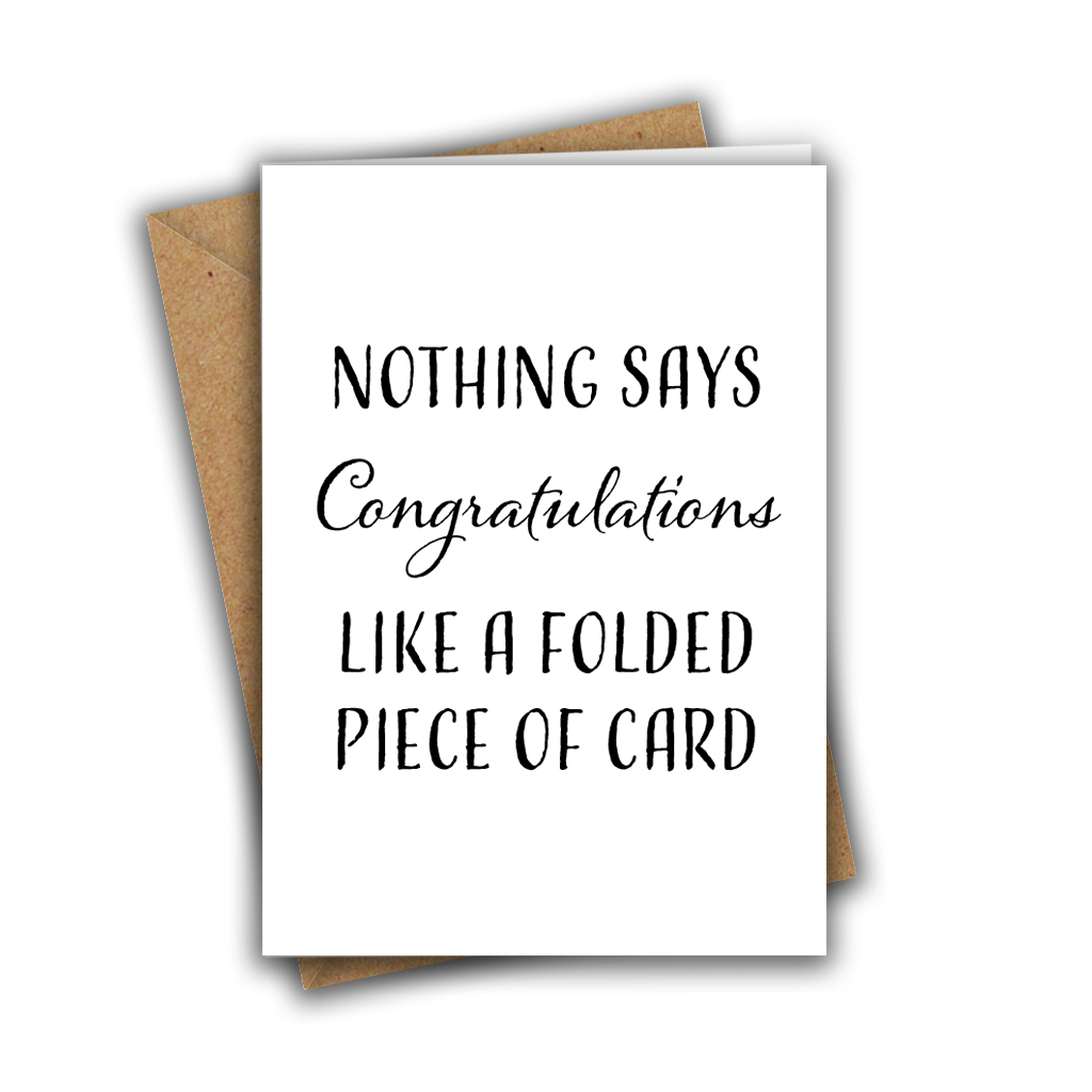 Nothing Says Congratulations Like A Folded Piece of Card A5 Greeting Card