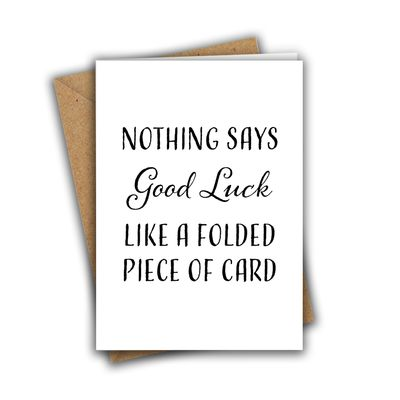 Nothing Says Good Luck Like a Folded Piece of Card A5 Greeting Card