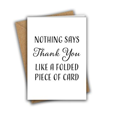 Nothing Says Thank You Like A Folded Piece of Card A5 Greeting Card