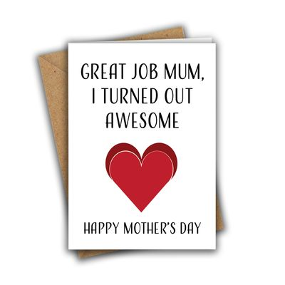 Great Job Mum, I Turned Out Awesome A5 Mother's Day Greeting Card