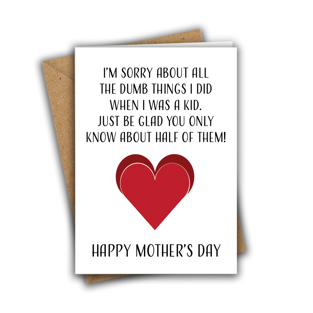 I'm Sorry About All Of The Dumb Things I Did When I Was A Kid A5 Mother's Day Greeting Card
