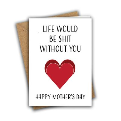 Life Would Be Shit Without You A5 Mother's Day Greeting Card
