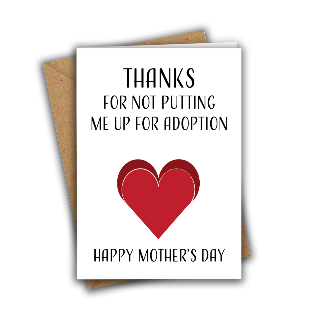 Thanks For Not Putting Me Up For Adoption A5 Mother's Day Greeting Card