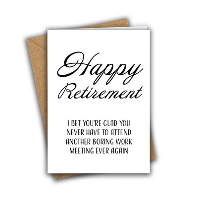 I Bet You're Glad You Never Have to Attend Another Boring Work Meeting Ever Again Retirement A5 Greeting Card