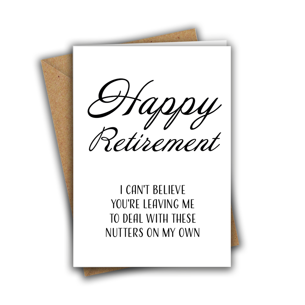 I Can't Believe You're Leaving Me To Deal With These Nutters On My Own Retirement A5 Greeting Card