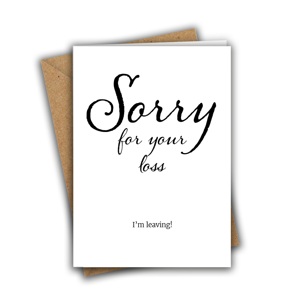 Sorry For Your Loss, I'm Leaving Funny A5 Greeting Card