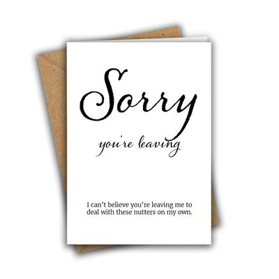 Sorry You're Leaving, I Can't Believe You're Leaving Me To Deal With These Nutters On My Own Funny A5 Greeting Card