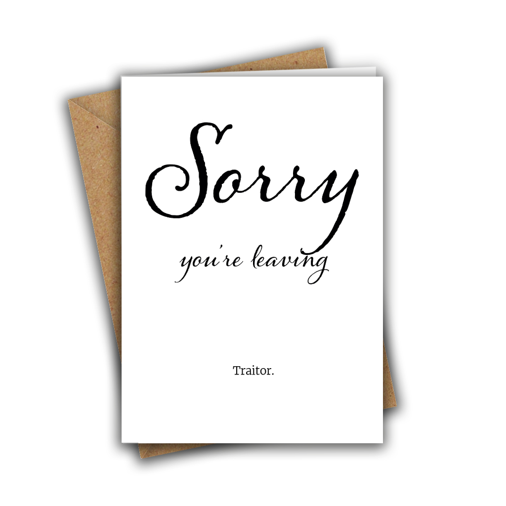 Sorry You're Leaving, Traitor Funny A5 Greeting Card