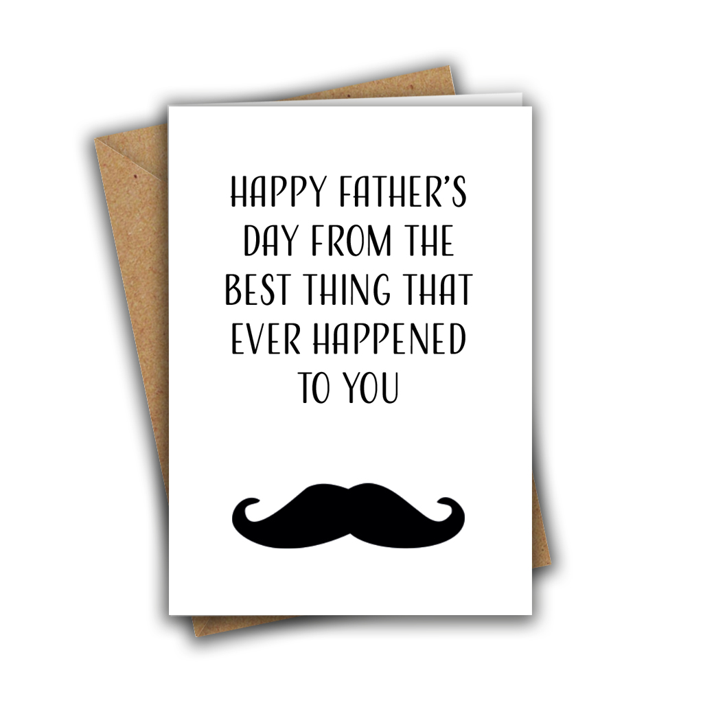Happy Father's Day From The Best Thing That Ever Happened To You Greeting Card