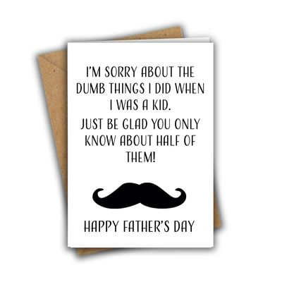 I'm Sorry About The Dumb Things I Did When I Was a Kid Father's Day Greeting Card