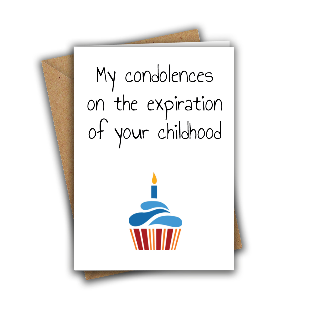My Condolences on the Expiration of Your Childhood Funny A5 Birthday Card