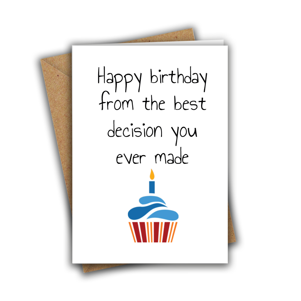 Happy Birthday From The Best Decision You Ever Made Funny A5 Birthday Card