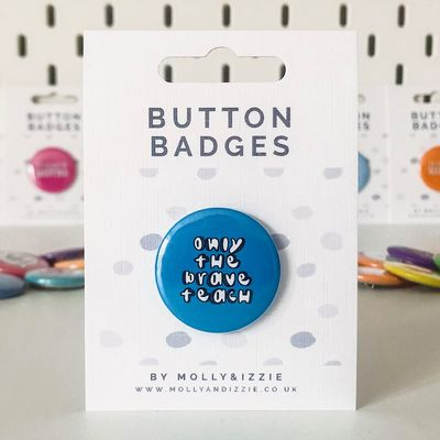 by Molly & Izzie Only The Brave Teach Button Badge