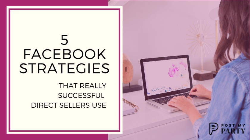 5 Facebook Party Strategies Really Successful Direct Sellers Use