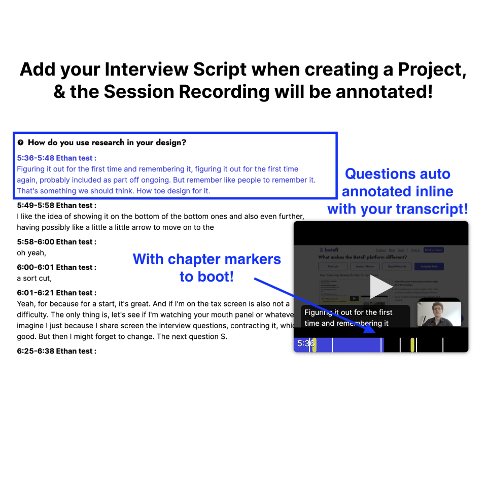 Add your interview script when creating a Project, and the session recording will be annotated!