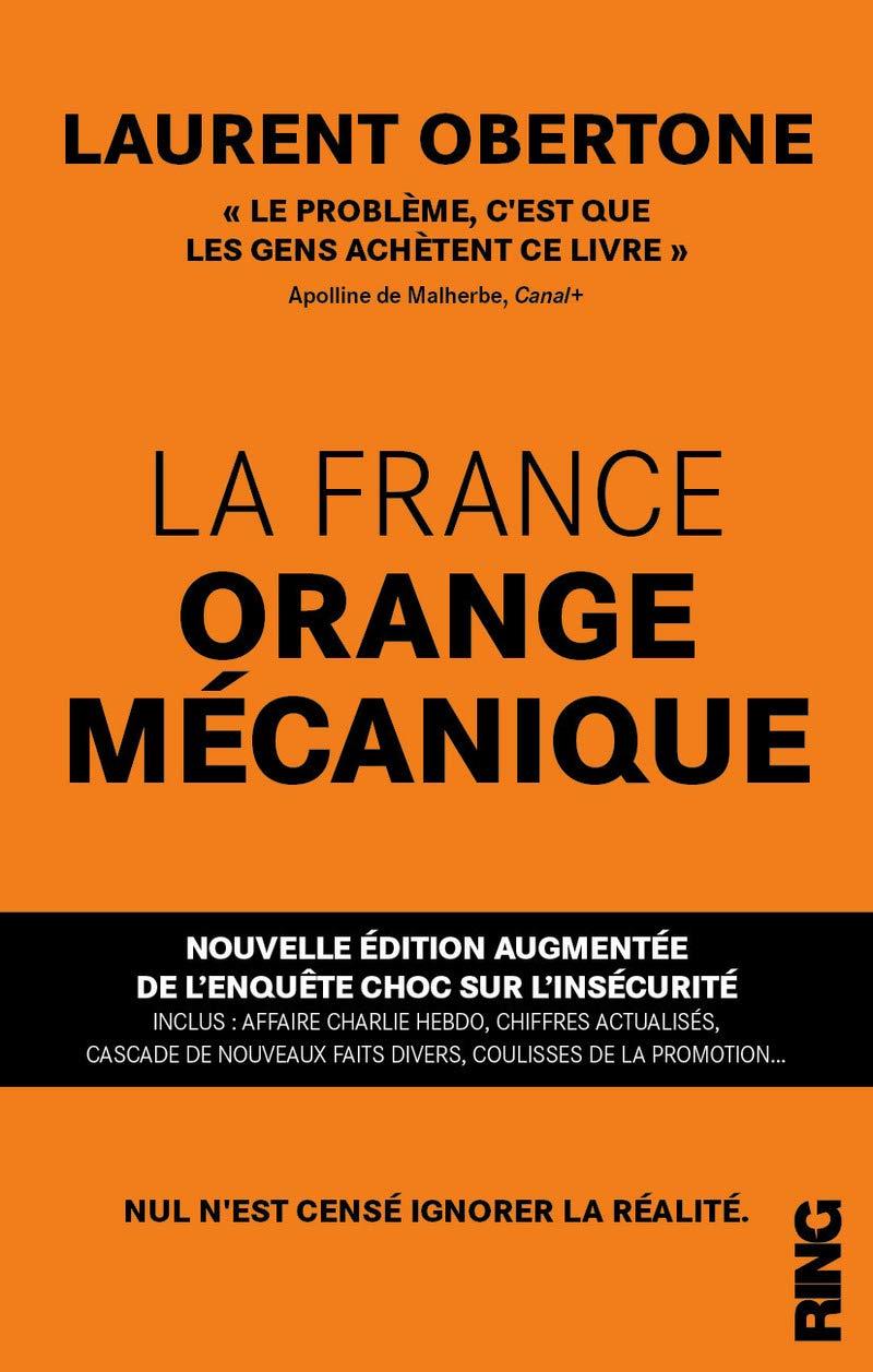 Amazon.fr - La France Orange Mécanique - Nouvelle édition augmentée de  l'enquête choc sur l'insécurité - Obertone, Laurent - Livres