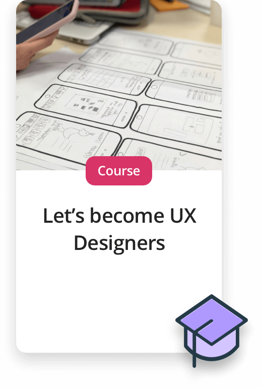 Upcoming Experiences. Course - Let's become UX designers
