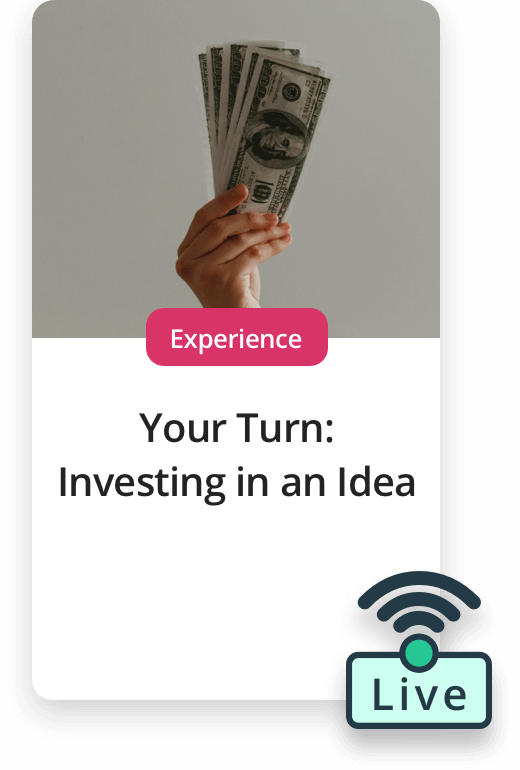 Upcoming Experiences. Live Experience - Your Turn: Investing in an idea