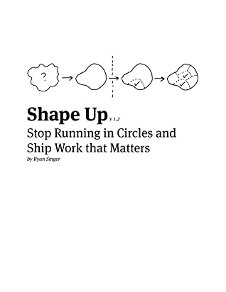 Shape Up: Stop Running in Circles and Ship Work that Matters