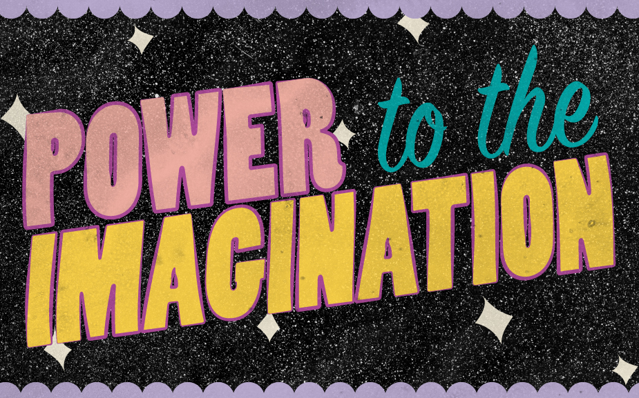 """Text that says """"Power to the Imagination"""""""