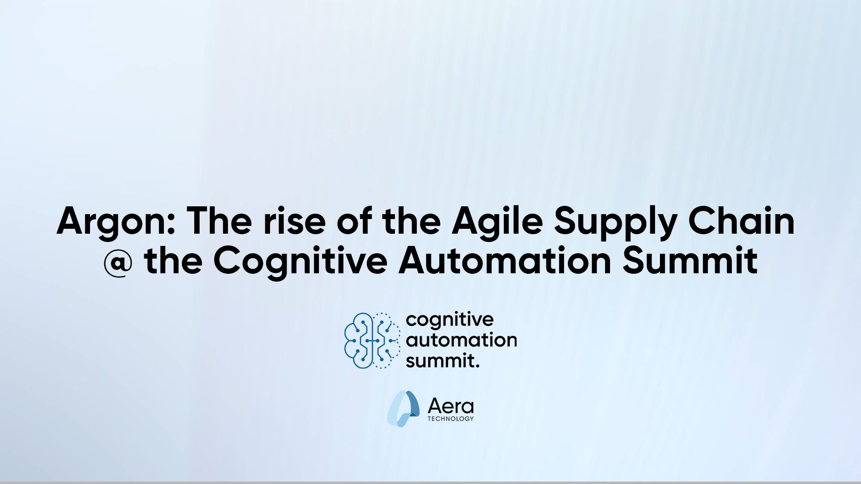 Argon: The rise of the Agile Supply Chain @ the Cognitive Automation Summit
