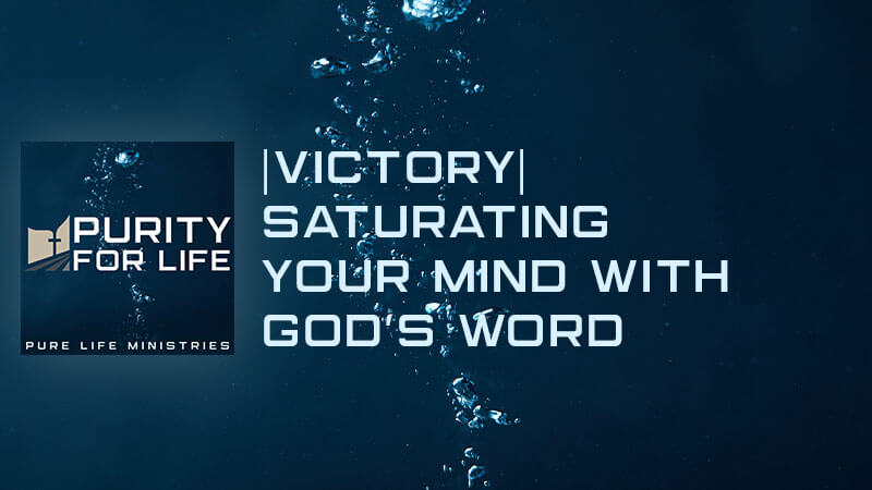 Victory Means Saturating Your Mind with God's Word