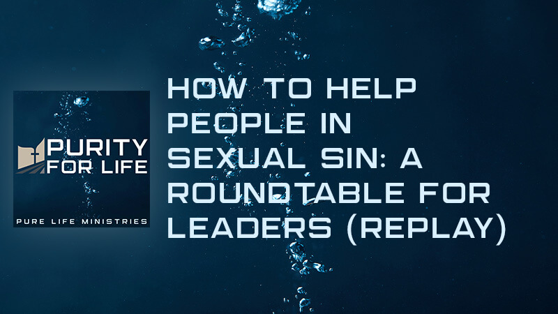 How to Help People in Sexual Sin