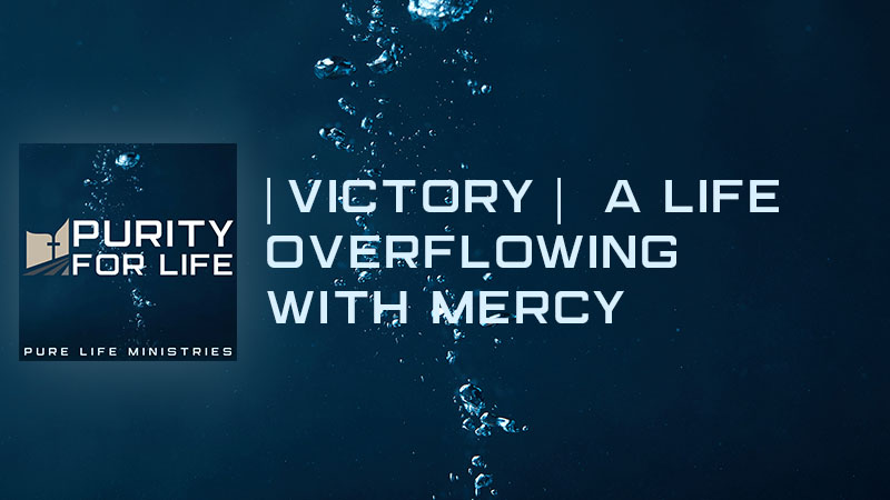 Victory A Life Overflowing with Mercy