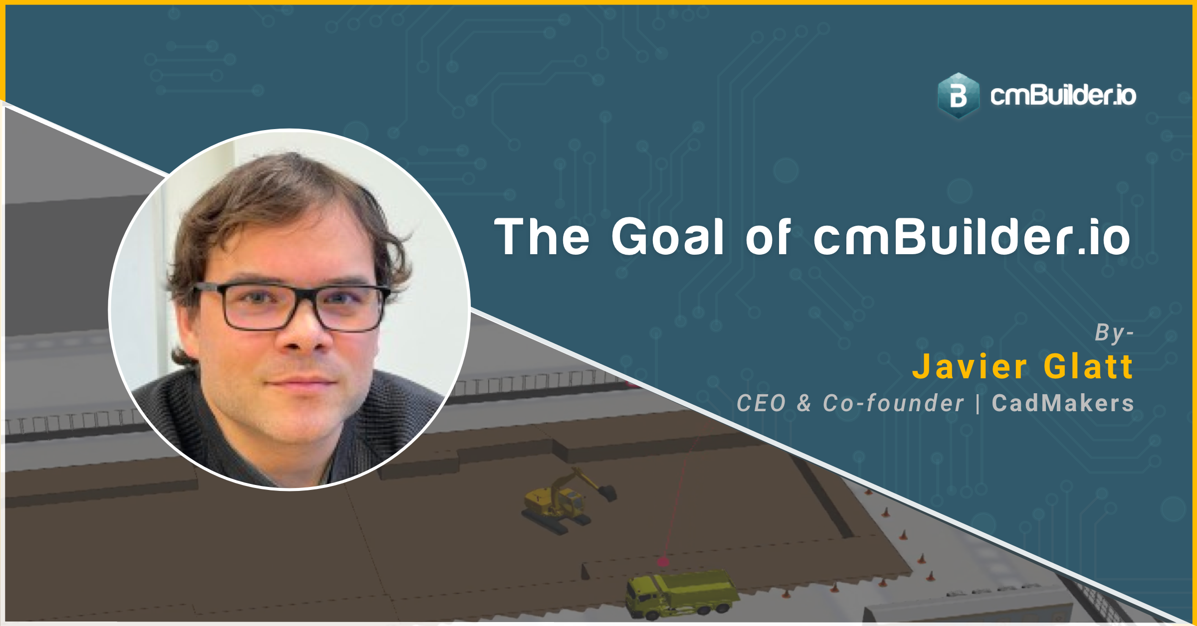 Our CEO, Javier Glatt's thoughts on why we are building cmBuilder.io and looking into the future of the construction industry.