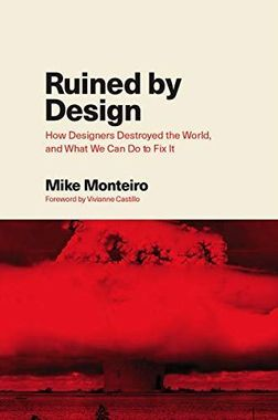 """""""Ruined by Design"""" by Mike Monteiro"""