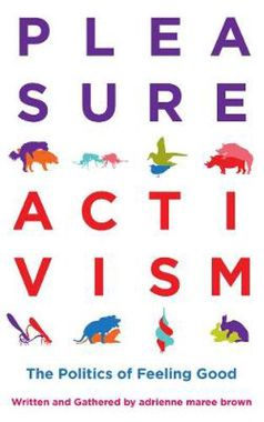 """""""Pleasure Activism: The Politics of Feeling Good"""" by Adrienne Maree Brown"""