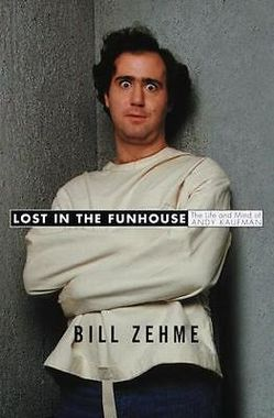 """""""Lost in the Funhouse: The Life and Mind of Andy Kaufman"""" by Bill Zehme"""