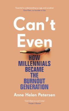 """""""Can't Even: How Millennials Became the Burnout Generation"""" by Anne Helen Peterson"""
