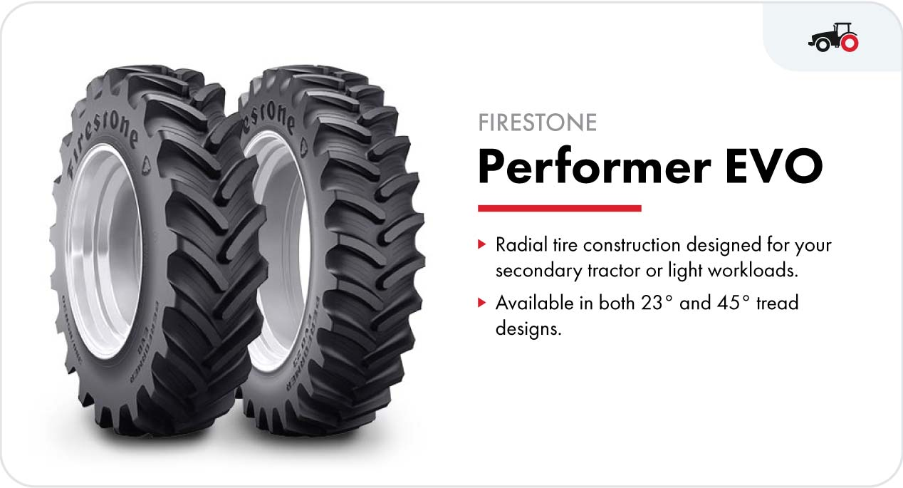 Firestone's Performer EVO rear tractor tires are designed for your secondary tractor or light workloads. The tire is available in both 23° and 45° tread designs.