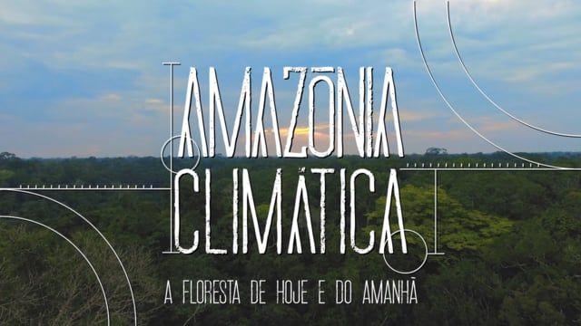 Amazónia Climática: a floresta de hoje e do amanhã